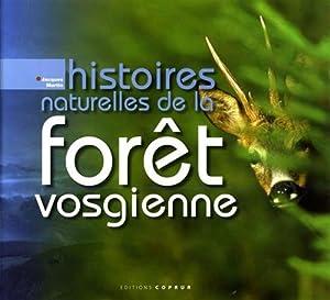 Histoires naturelles de la forèt vosgienne.: Martin,Jacques.