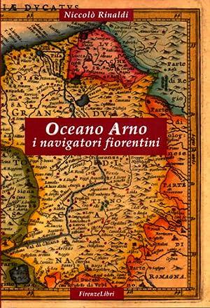 Oceano Arno. I navigatori fiorentini.: Rinaldi,Niccolò.
