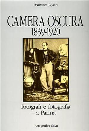 Camera oscura 1839-1920. Fotografi e fotografia a Parma.: Rosati,Romano.