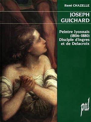 Joseph Guichard: Peintre Lyonnais (1806-1880), Disciple D'Ingres Et De Delacroix.: Chazelle,...