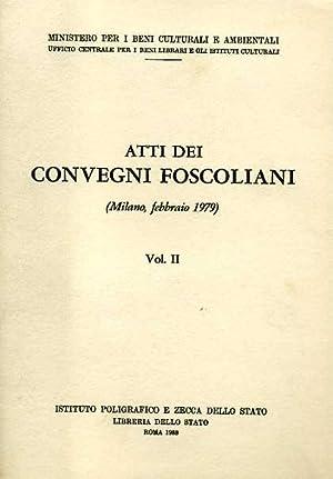 Atti dei Convegni Foscoliani. Vol.II. (Milano,Febbraio 1979).: AA.vv.
