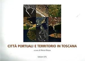 Città portuali e territorio in Toscana.: Massa,Marco. (a cura di).