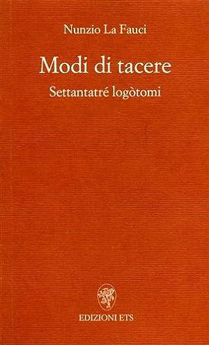 Modi di tacere. Settantatré logòtomi.: La Fauci,Nunzio.