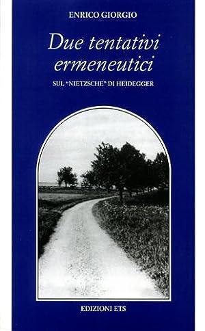 Due tentativi ermeneutici. Sul 'Nietzsche' di Heidegger.: Giorgio,Enrico.