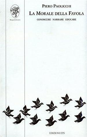 La morale della favola. Conoscere, narrare, educare.: Paolicchi,Piero.