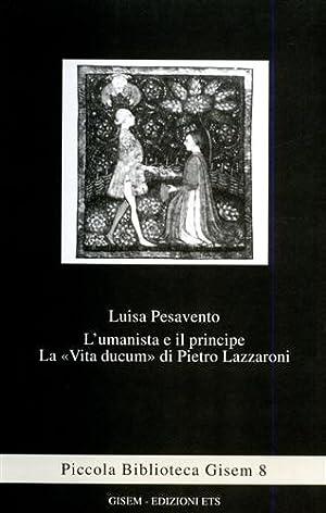 L'umanista e il principe. La «Vita ducum» di Pietro Lazzaroni.: Pesavento,Luisa.