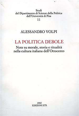 La politica debole. Note su morale, storia e ritualità nella cultura italiana dell'...