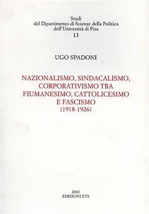 Nazionalismo, sindacalismo, corporativismo tra fiumanesimo, cattolicesimo e fascismo (1918-1926).: ...