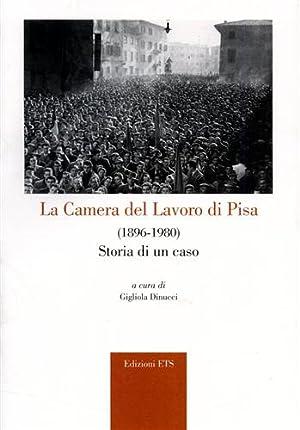 La Camera del Lavoro di Pisa (1896-1980). Storia di un caso.: AA.VV.