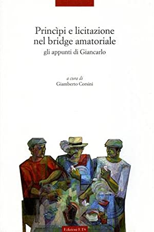 Principi e licitazione nel bridge amatoriale. Gli appunti di Giancarlo.: Corsini,Giamberto.