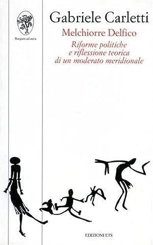 Melchiorre Delfico. Riforme politiche e riflessione teorica di un moderato meridionale.: Carletti,...