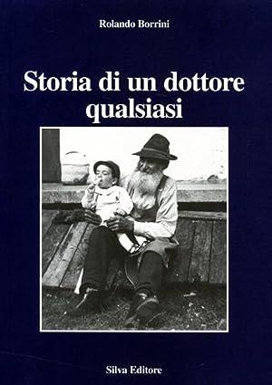 Storia di un dottore qualsiasi. Un passato per il futuro.: Borrini,Rolando.