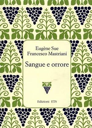 Sangue e orrore. Tra i «Misteri» di Parigi e Napoli.: Sue,Eugène. Mastriani,Francesco.