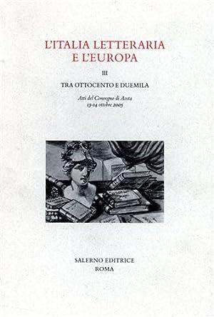 L'Italia letteraria e l'Europa. vol.III: Tra Ottocento e Duemila.: Atti del Convegno: