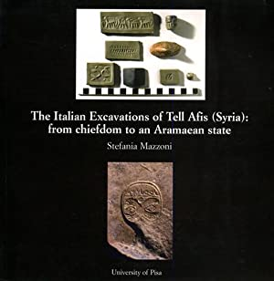 The Italian Excavations of Tell Afis (Syria): from chiefdom to an Aramaean state.: Mazzoni,Stefania...