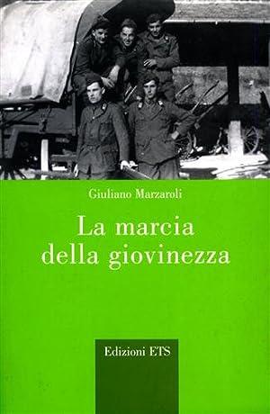 La marcia della giovinezza.: Marzaroli,Giuliano.