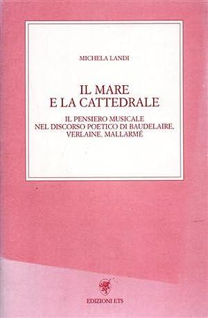 Il mare e la cattedrale. Il pensiero musicale nel discorso poetico di Baudelaire, Verlaine, Mallarm...