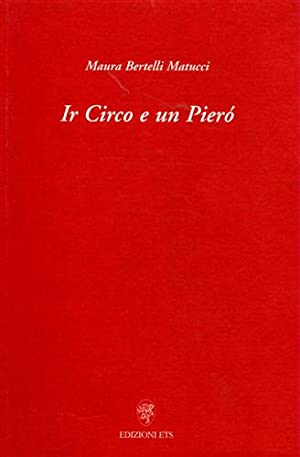 Ir Circo e un Pierò.: Bertelli Matucci,Maura.