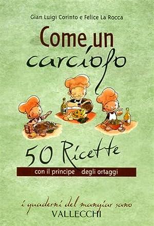 Come un carciofo. 50 ricette con il principe degli ortaggi.: Corinto,G. Luigi. La Rocca,Felice.