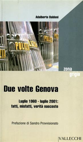 Due volte Genova. Luglio 1960- luglio 2001. Fatti, misfatti, verità nascoste.: Baldoni,...