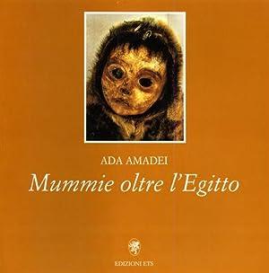 Mummie oltre l'Egitto.: Amadei,Ada.