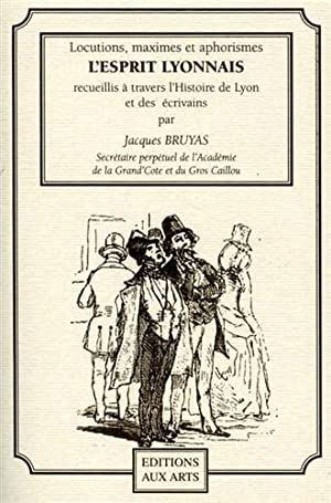 Locutions,maximes et aphorismes du bon sens lyonnais.: Bruyas,jacques.