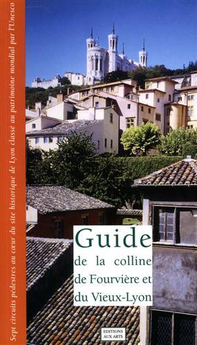 Guide de la colline de Fourvière et du Vieux-Lyon. Sept circuites pédestres au co: --