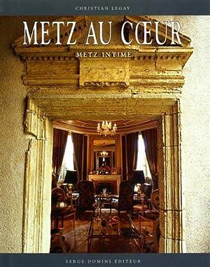 Metz au coeur. Metz intime.: Legay,Christian.