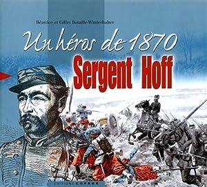Un héros de 1870: Sergent Hoff.: Bataille-Winterhalter,Bèatrice. Bataille-Winterhalter,Gilles.