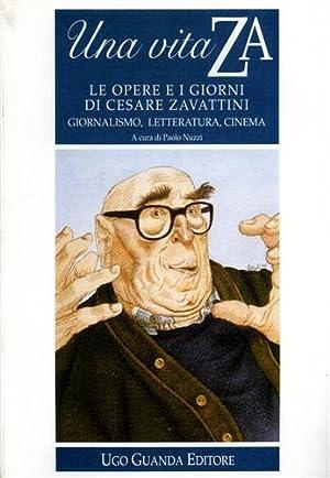 Una vita ZA. Le opere e i giorni di Cesare Zavattini. Giornalismo, letteratura, cinema.: Nuzzi,...