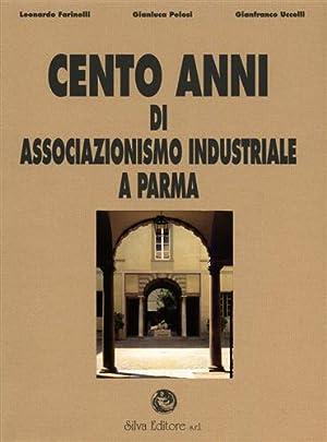 Cento anni di associazionismo industriale a Parma. Vol.I: Ricerca e analisi. Vol.II: Documenti.: ...