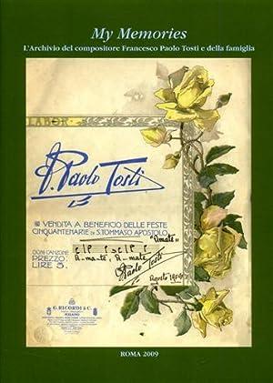 My Memories. L'Archivio del compositore Francesco Paolo Tosti e della famiglia. Inventario.: ...