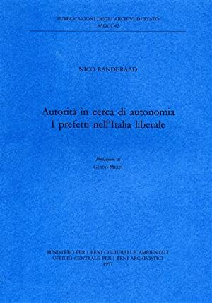 Autorità in cerca di autonomia. I prefetti nell'Italia liberale.: Randeraad,Nico.
