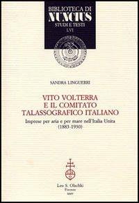 Vito Volterra e il Comitato talassografico italiano. Imprese per aria e per mare nell'Italia ...