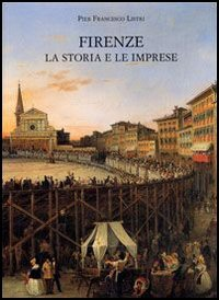 Firenze, la storia e le imprese.: Listri,Pier Francesco.