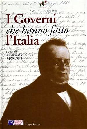 I Governi che hanno fatto l'Italia. I verbali dei ministeri Cavour 1859- 1861.: Ricci,Aldo ...