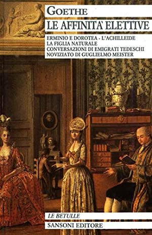 Le Affinità elettive. Erminio e Dorotea, L'Achilleide,: Goethe,Johann Wolfang.