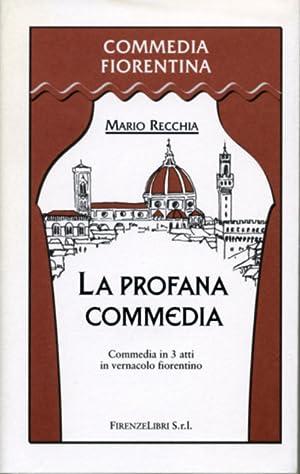 La profana commedia. Commedia in 3 atti in vernacolo fiorentino.: Recchia,Mario.