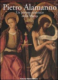 Pietro Alamanno. Un pittore austriaco nella Marca.: Di Provvido,S. Donnini,G. Fulimeni,A. Massa,M. ...