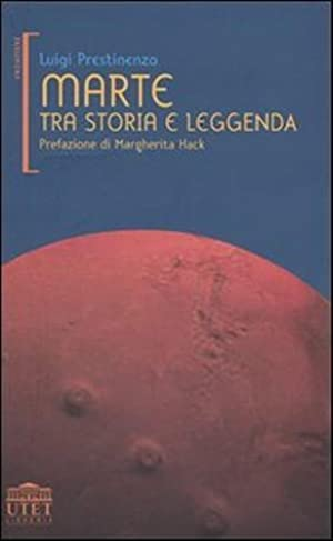 Marte tra storia e leggenda.: Prestinenza,Luigi.