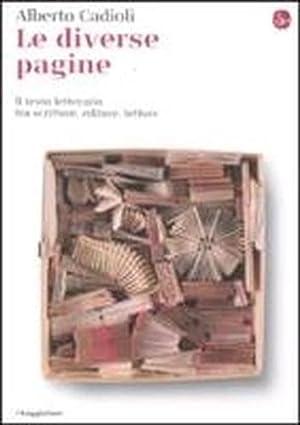 Le diverse pagine. Il testo letterario tra scrittore, editore, lettore.: Cadioli,Alberto.