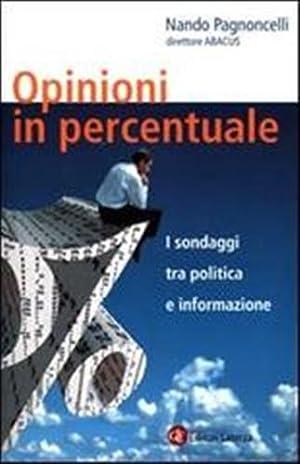 Opinioni in percentuale. I sondaggi tra politica e informazione.: Pagnoncelli,Nando.