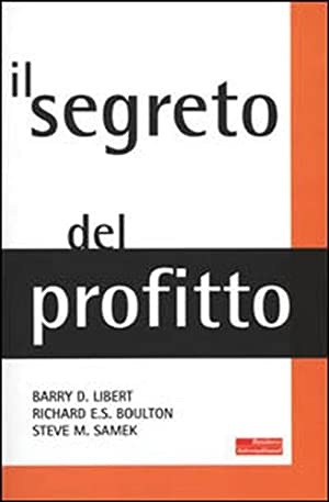 Il segreto del profitto.: Libert,Barry D. Boulton,Richard E. S. Samek,M. Steve