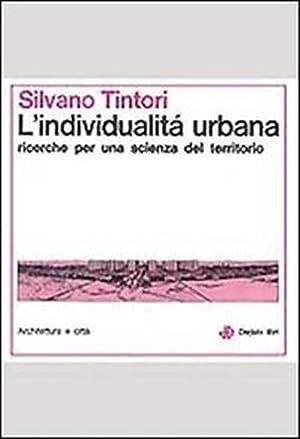 L'individualità urbana. Ricerche per una scienza del territorio.: Tintori,Silvano.