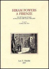 Hiram Powers a Firenze.: Atti del Convegno di studi nel Bicentenario della nascita 1805-2005.
