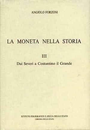 La Moneta nella storia. Vol.III: Dai Severi: Forzoni,Angiolo.