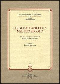 Luigi Dallapiccola nel suo secolo.: Atti del Convegno Internazionale: