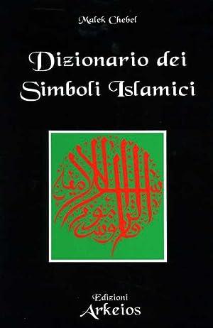Dizionario dei Simboli Islamici. Riti, mistica e civilizzazione.: Chebel,Malek.
