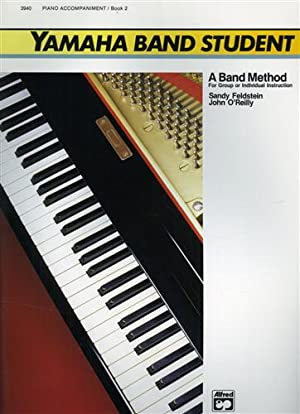 Yamaha Band Student, Book 2: Piano Accompaniment.: Feldstein,Sandy. O'Reilly,John.
