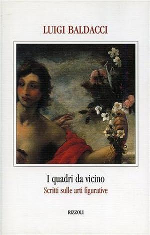 I quadri da vicino. Scritti sulle arti figurative.: Baldacci,Luigi.